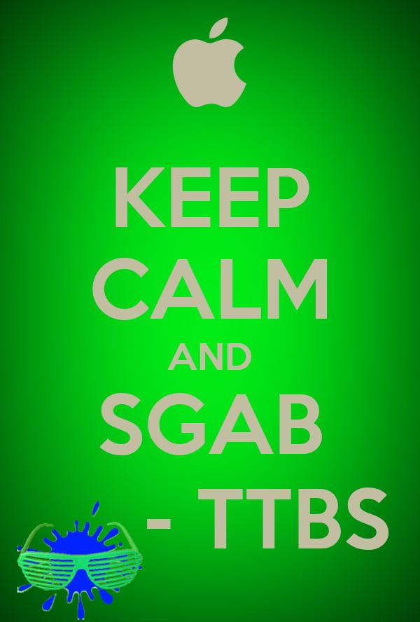 KEEP CALM AND SGAB      - TTBS