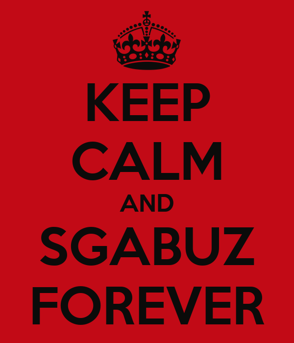 KEEP CALM AND SGABUZ FOREVER