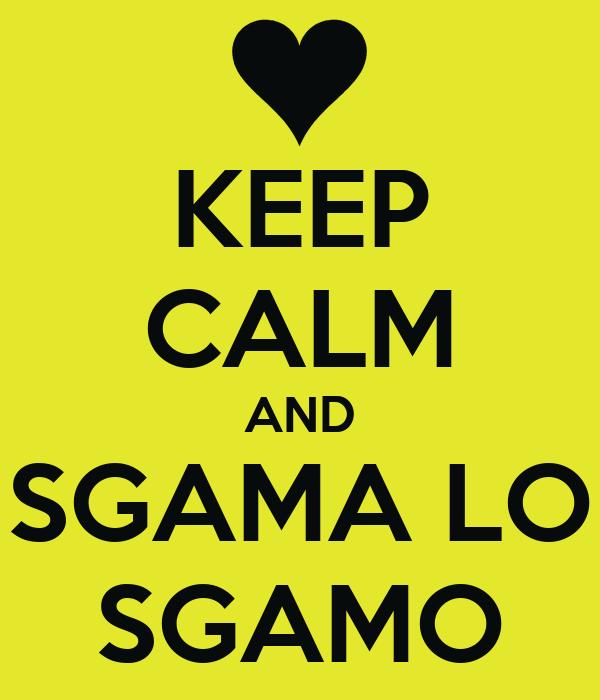 KEEP CALM AND SGAMA LO SGAMO