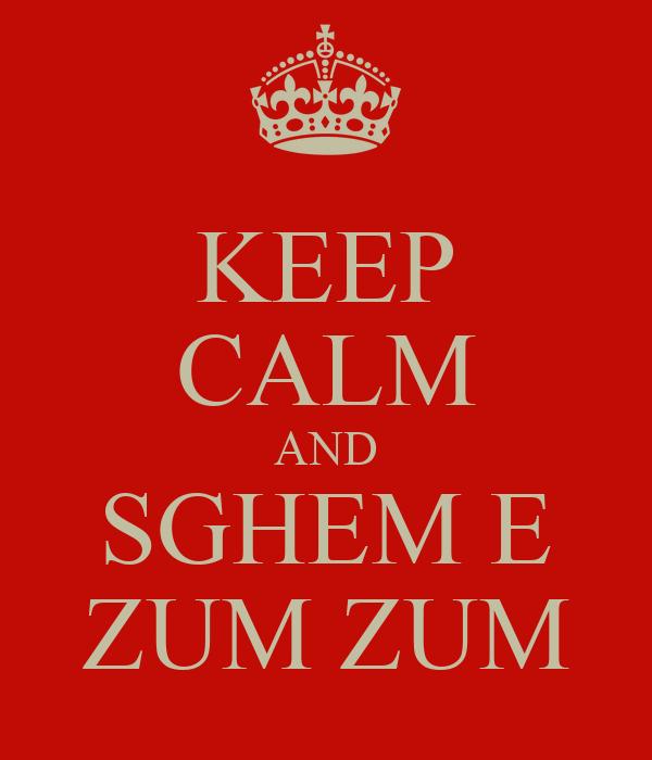 KEEP CALM AND SGHEM E ZUM ZUM