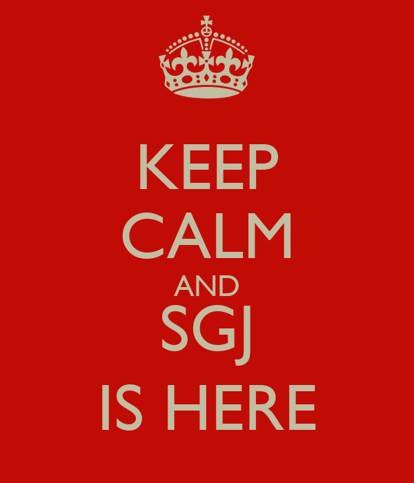 KEEP CALM AND SGJ IS HERE