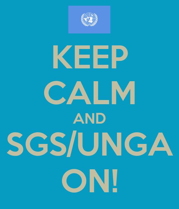 KEEP CALM AND SGS/UNGA ON!