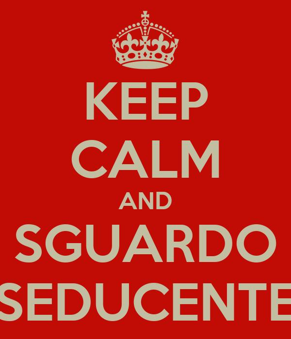 KEEP CALM AND SGUARDO SEDUCENTE