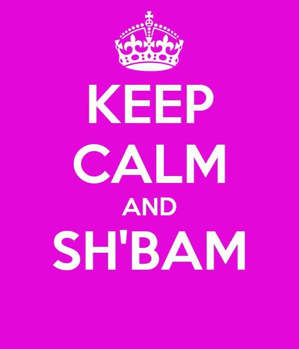 KEEP CALM AND SH'BAM