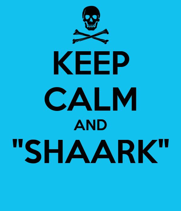 """KEEP CALM AND """"SHAARK"""""""