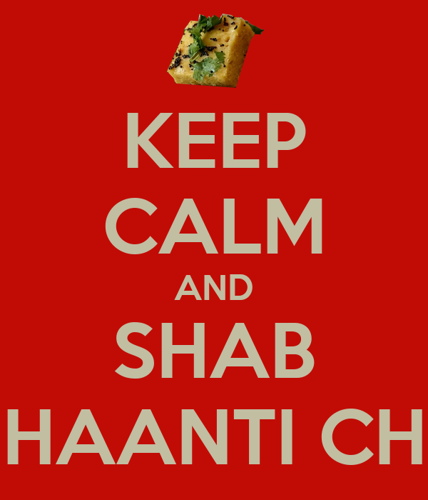 KEEP CALM AND SHAB SHAANTI CHE