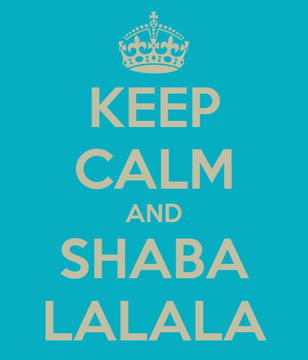 KEEP CALM AND SHABA LALALA