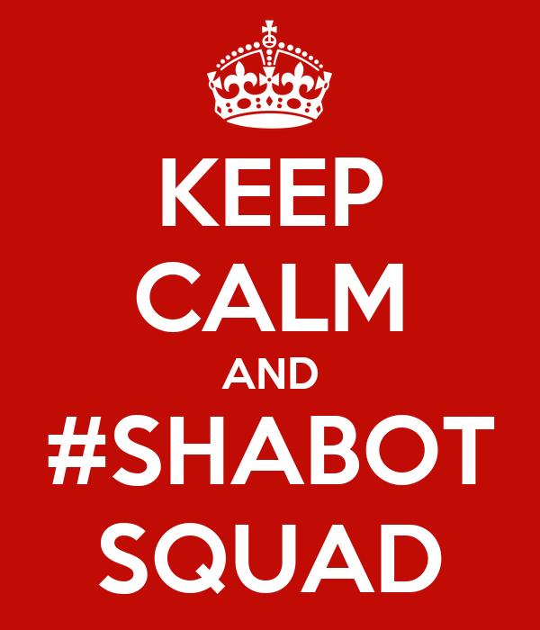 KEEP CALM AND #SHABOT SQUAD