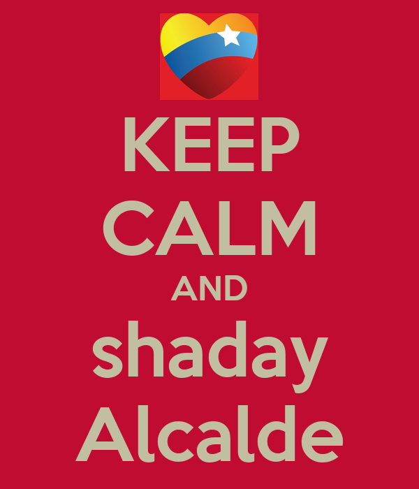 KEEP CALM AND shaday Alcalde