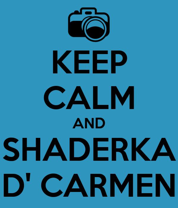 KEEP CALM AND SHADERKA D' CARMEN