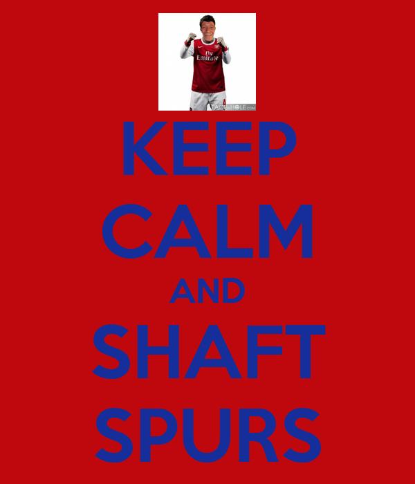 KEEP CALM AND SHAFT SPURS