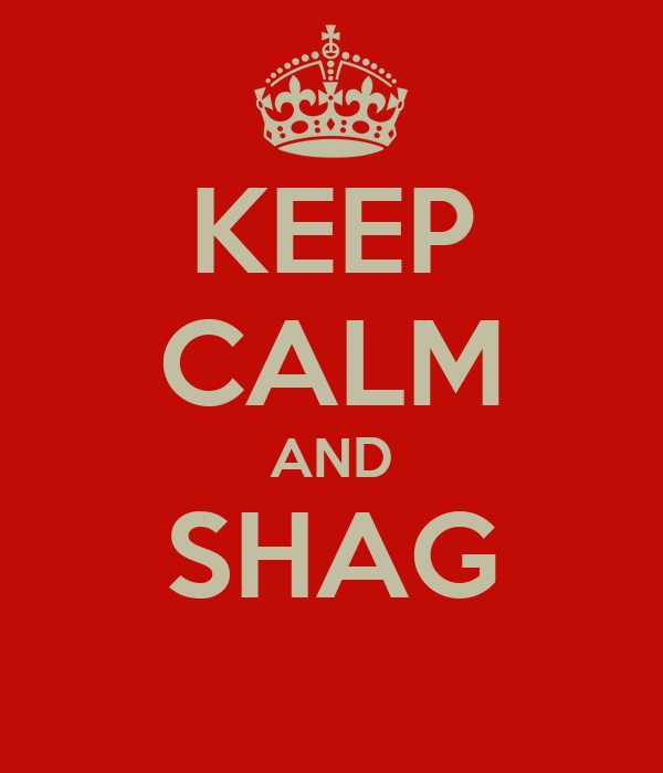 KEEP CALM AND SHAG
