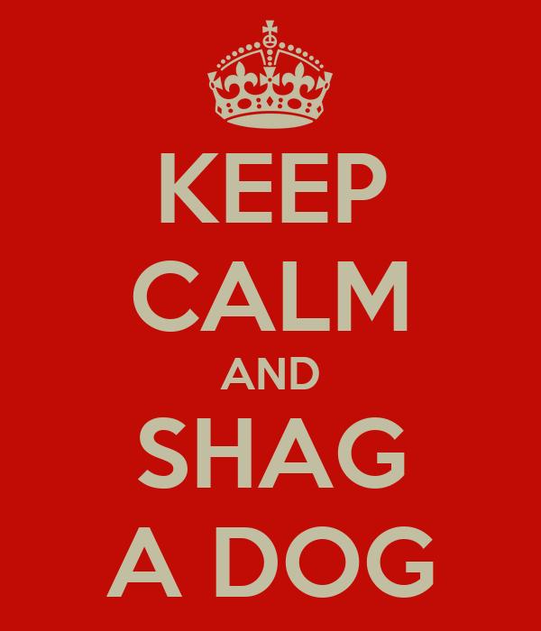 KEEP CALM AND SHAG A DOG