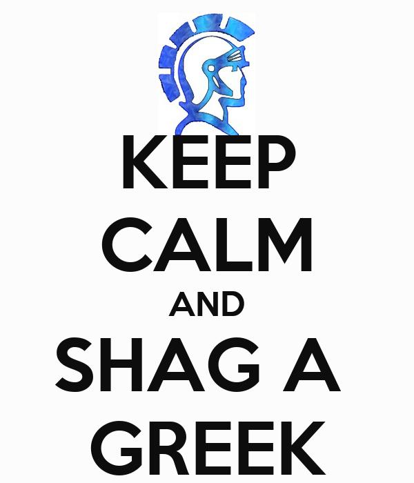 KEEP CALM AND SHAG A  GREEK