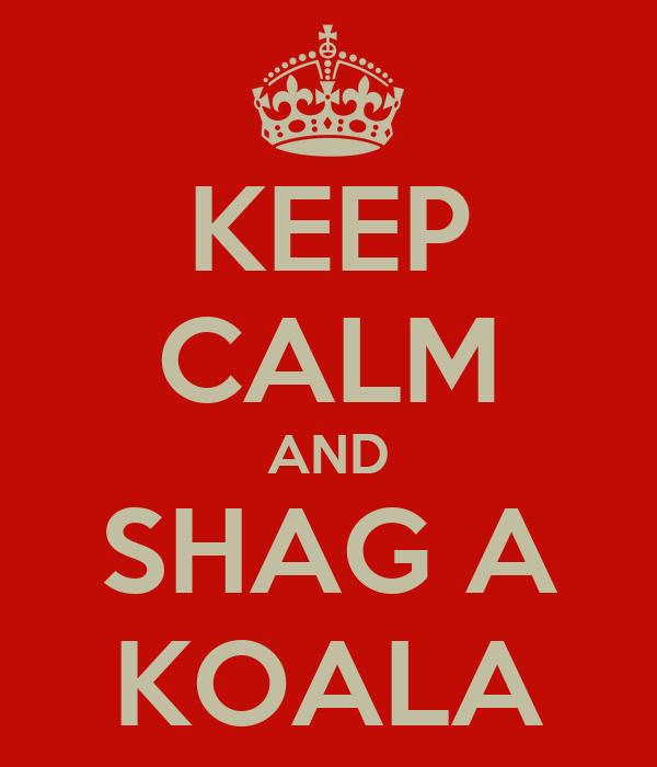 KEEP CALM AND SHAG A KOALA