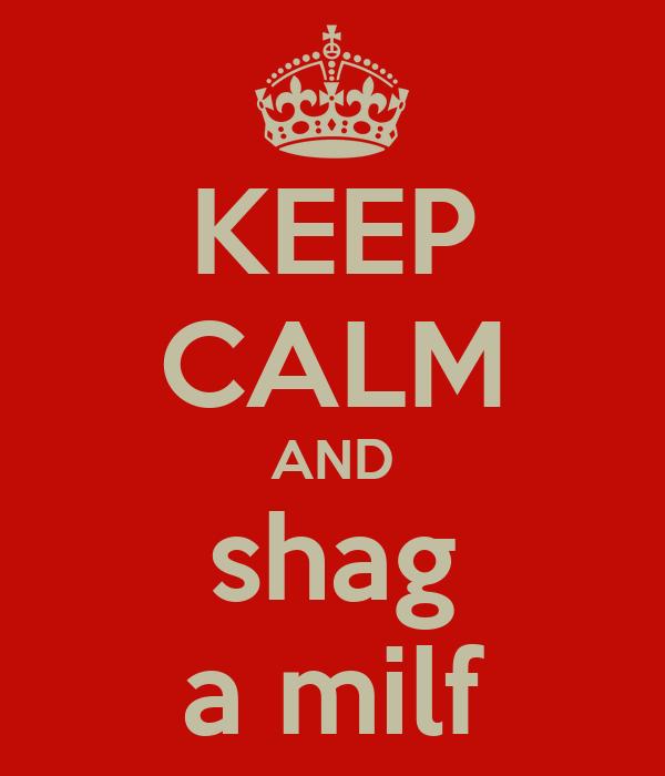 KEEP CALM AND shag a milf