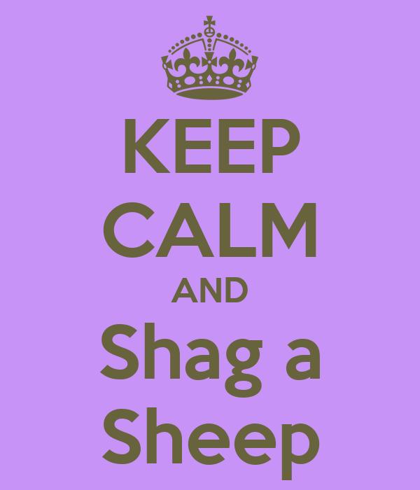 KEEP CALM AND Shag a Sheep