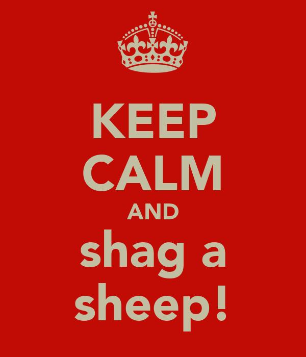 KEEP CALM AND shag a sheep!