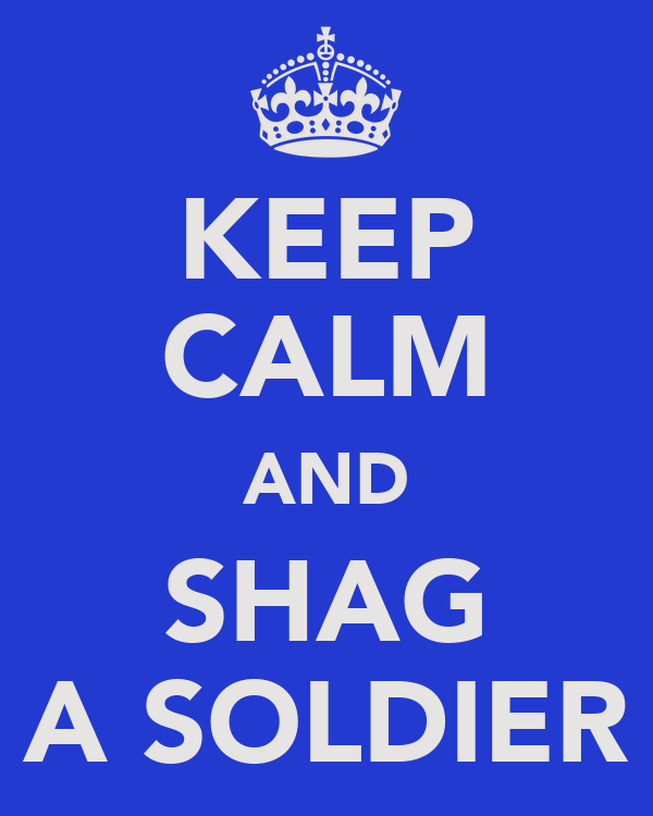 KEEP CALM AND SHAG A SOLDIER