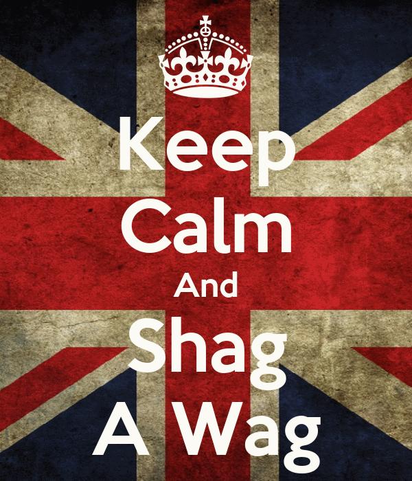Keep Calm And Shag A Wag