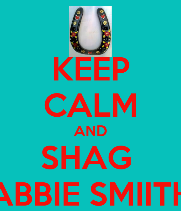KEEP CALM AND SHAG  ABBIE SMIITH