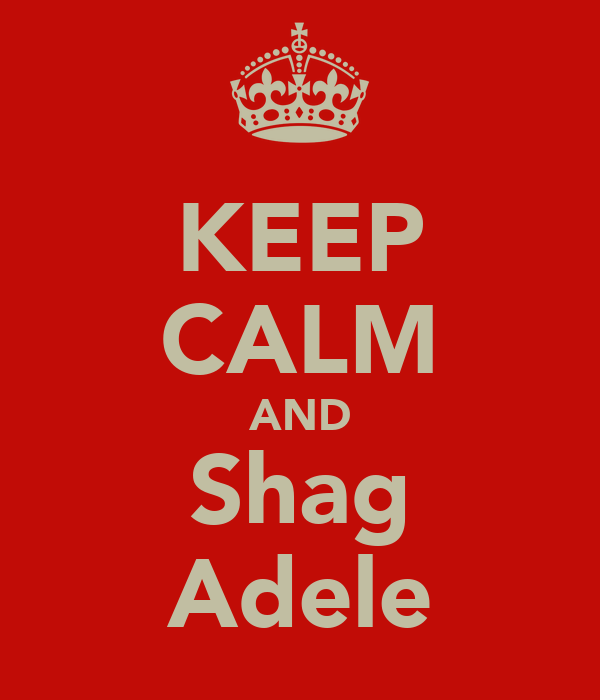 KEEP CALM AND Shag Adele