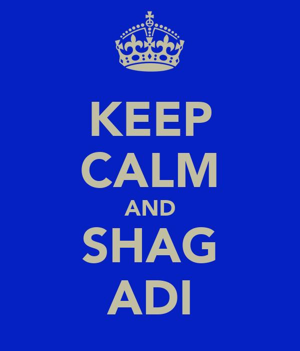 KEEP CALM AND SHAG ADI