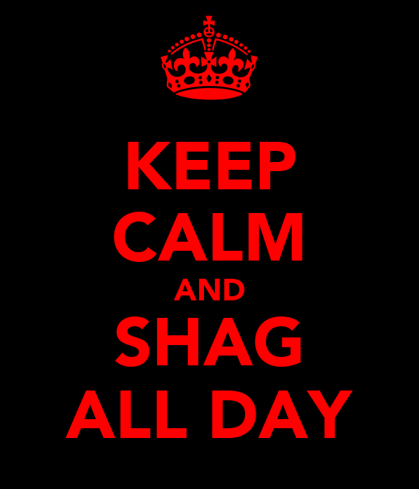 KEEP CALM AND SHAG ALL DAY