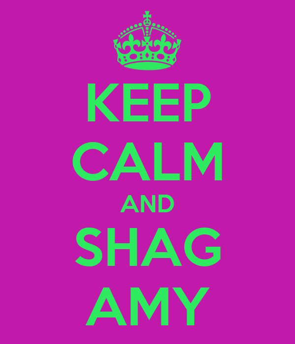 KEEP CALM AND SHAG AMY