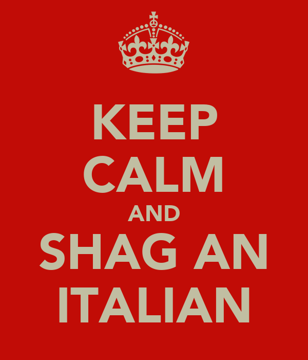 KEEP CALM AND SHAG AN ITALIAN