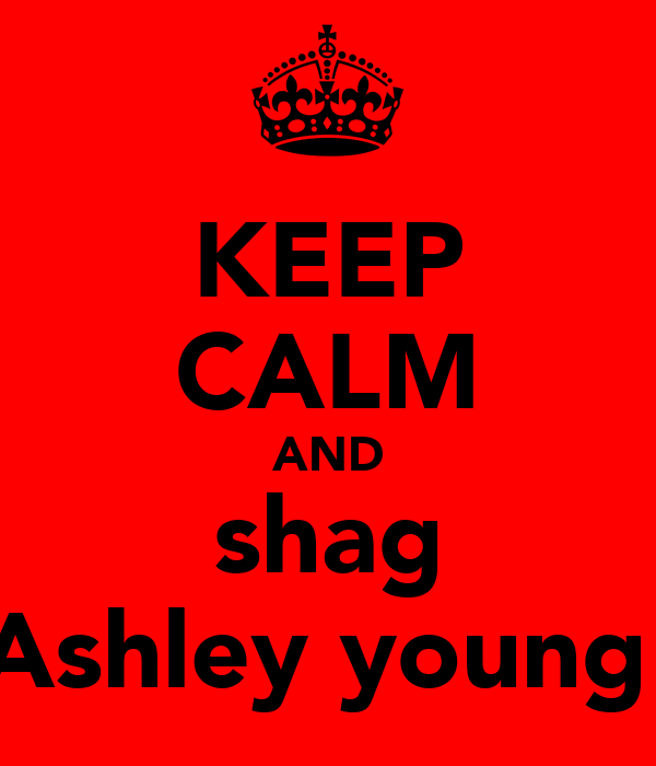 KEEP CALM AND shag Ashley young