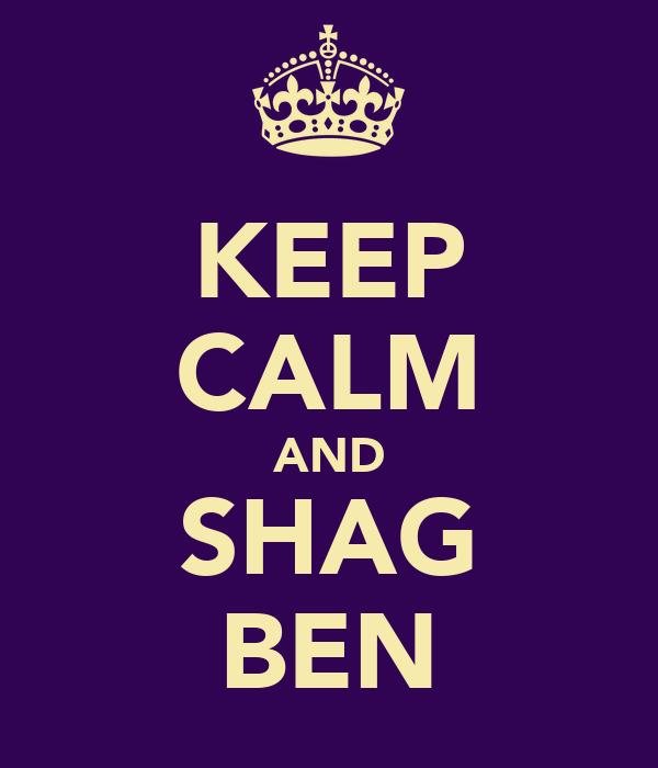KEEP CALM AND SHAG BEN