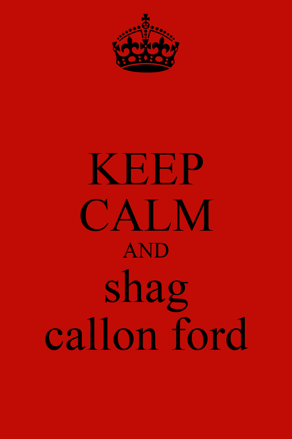 KEEP CALM AND shag callon ford