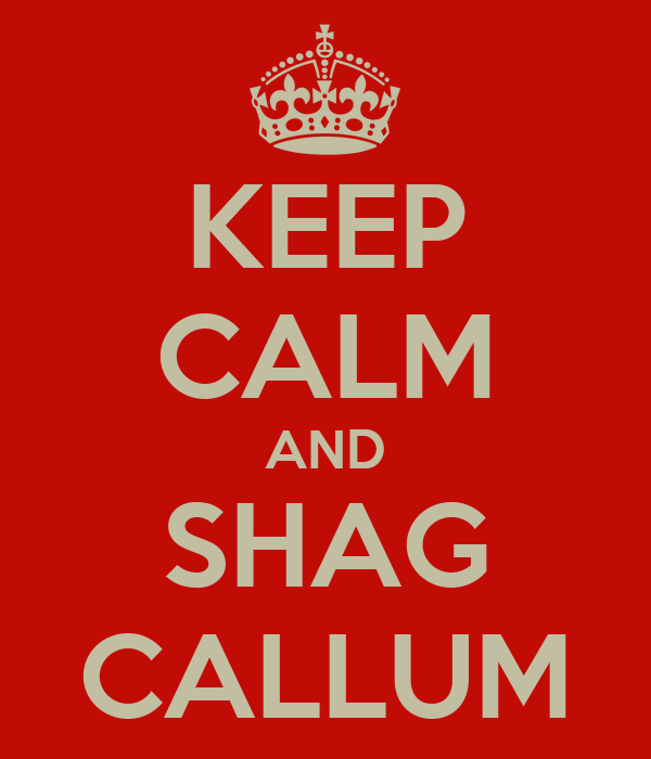 KEEP CALM AND SHAG CALLUM