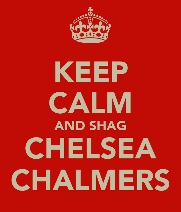 KEEP CALM AND SHAG CHELSEA CHALMERS