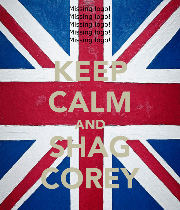 KEEP CALM AND SHAG COREY