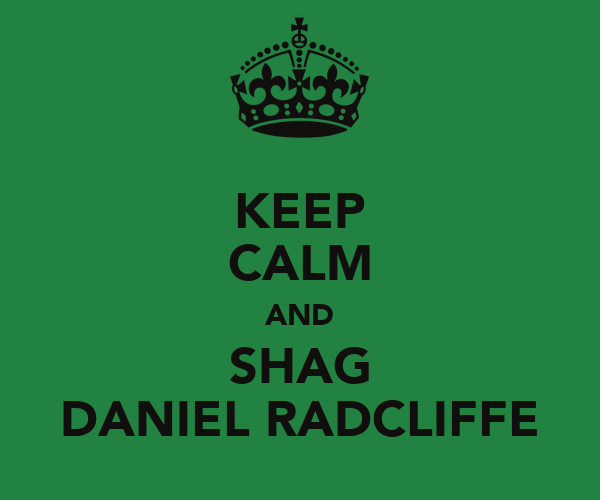 KEEP CALM AND SHAG DANIEL RADCLIFFE