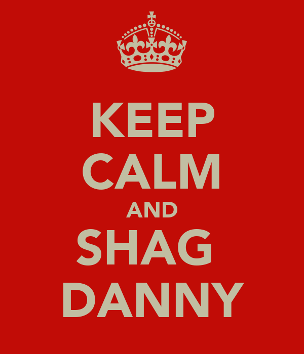 KEEP CALM AND SHAG  DANNY