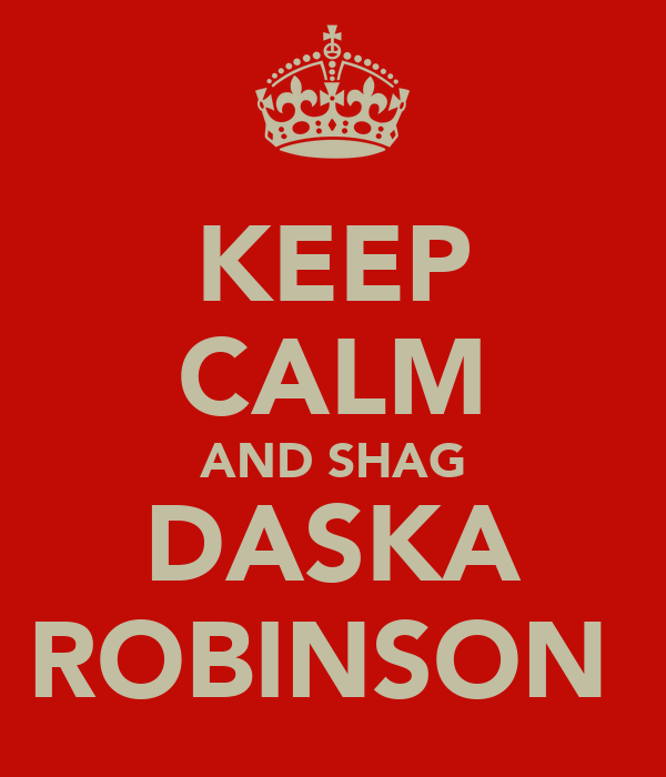 KEEP CALM AND SHAG DASKA ROBINSON
