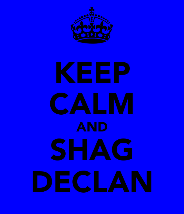 KEEP CALM AND SHAG DECLAN