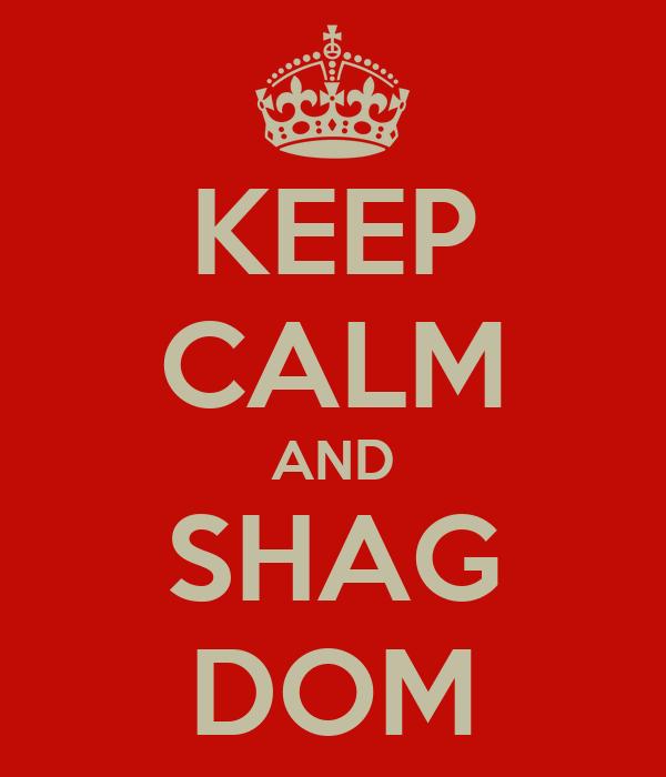 KEEP CALM AND SHAG DOM