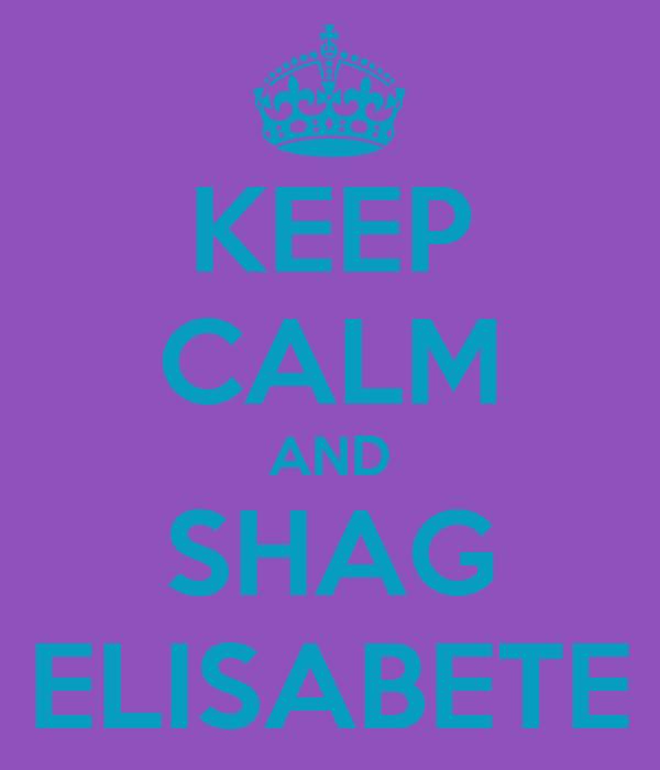 KEEP CALM AND SHAG ELISABETE