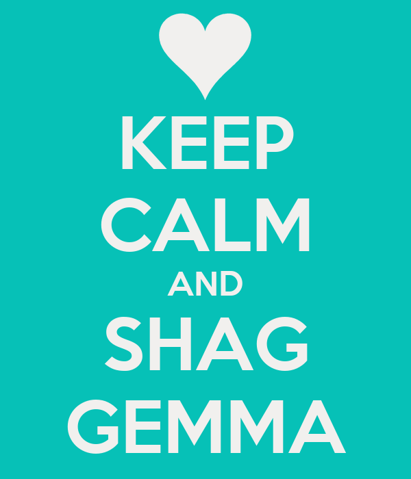 KEEP CALM AND SHAG GEMMA
