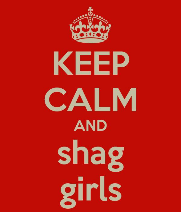 KEEP CALM AND shag girls