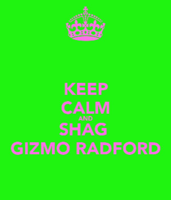 KEEP CALM AND SHAG  GIZMO RADFORD