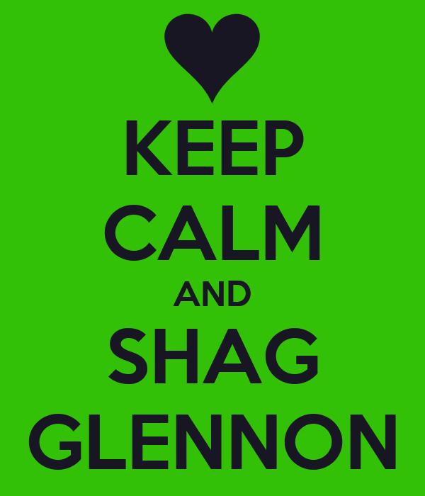 KEEP CALM AND SHAG GLENNON