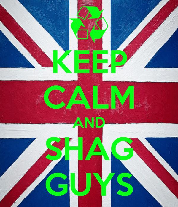 KEEP CALM AND SHAG GUYS