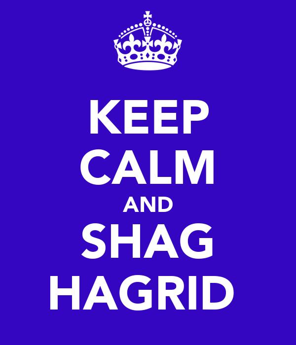 KEEP CALM AND SHAG HAGRID