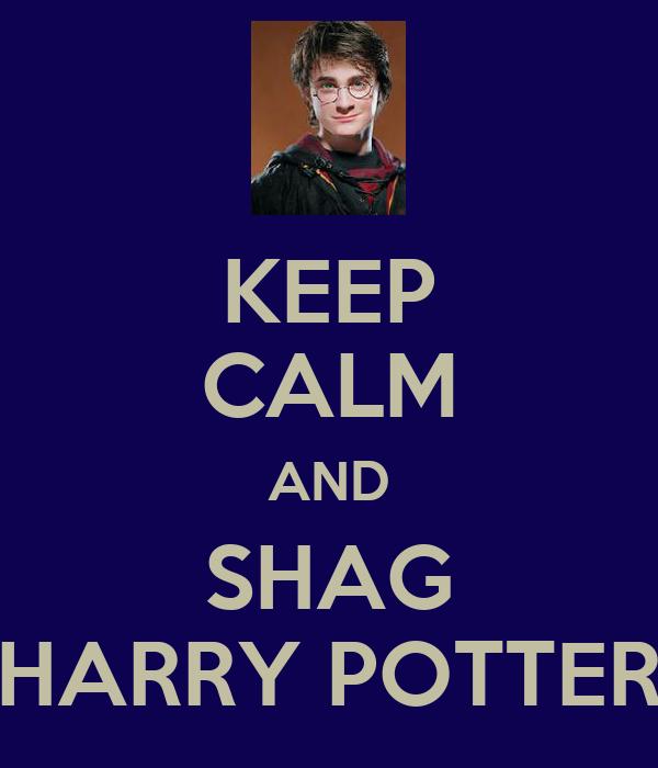 KEEP CALM AND SHAG HARRY POTTER