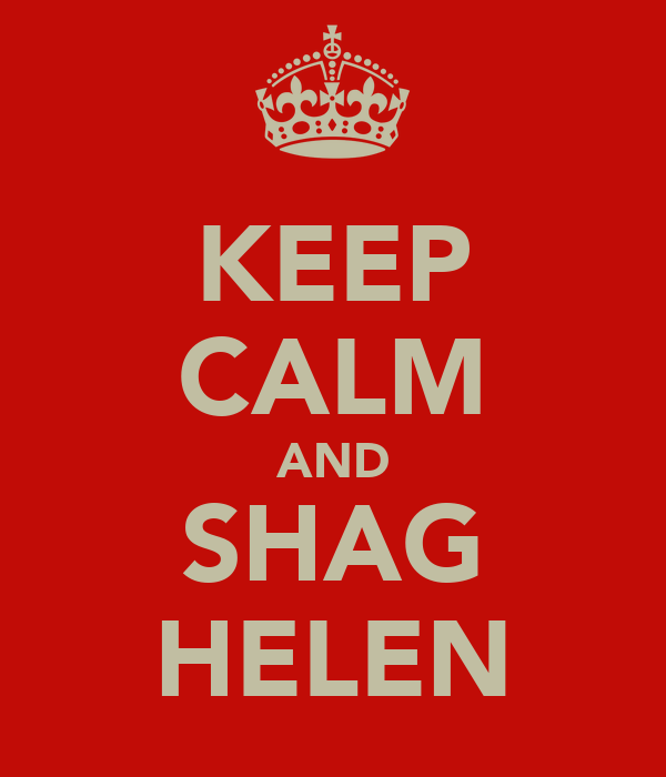 KEEP CALM AND SHAG HELEN